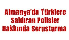 Almanya'da Türklere Saldıran Polisler Hakkında Soruşturma