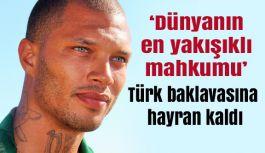 'Dünyanın en yakışıklı mahkumu' Türk baklavasına hayran