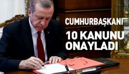 Erdoğan'dan 10 kanunu onay...