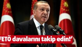 Erdoğan; FETÖ davalarını takip edin