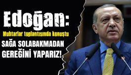 Erdoğan: Sağa sola bakmadan gereğini yaparız