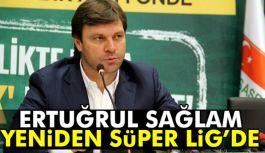 Ertuğrul Sağlam Yeniden Süper Lig'de