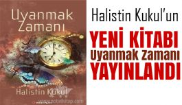 """Halistin Kukul'un  Son Eseri: """"UYANMAK ZAMANI"""""""