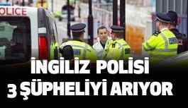 İngiliz Polisi 3 Şüphelinin Peşinde...