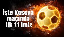 İşte Kosova maçında ilk 11'imiz