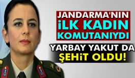 Jandarmanın İlk kadın komutanı Yarbay Yakut da şehit oldu