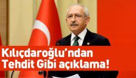 Kılıçdaroğlu'ndan Tehdit Gibi Açıklama