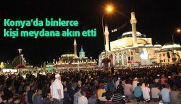 Konya'da binlerce kişi meydana akın etti
