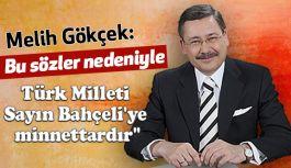 Melih Gökçek: Türk Milleti Sayın Bahçeli'ye Minnettardır