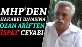 MHP'den Hakaret Davasına Ozan Arif'ten...