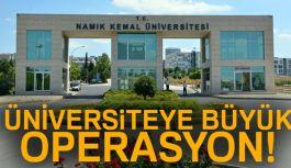 Namık Kemal Üniversitesi'nde  Büyük Operasyon!