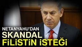 Netanyahu'dan Skandal İstek