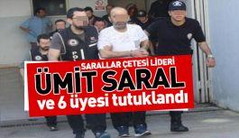 Sarallar çetesinin lideri ve  6 üyesi tutuklandı