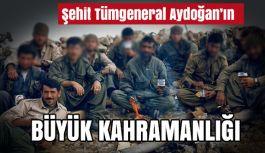 Şehit Tümgeneral Aydoğan'ın Büyük kahramanlık hikayesi