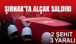 Şırnak'ta Alçak Saldırı!