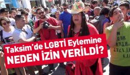 Taksim'de Yasak olmasına rağmen  LGBTİ Eylemine Neden İzin Verildi?