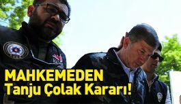Tanju Çolak kararı!