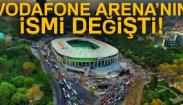 Vodafone Arena'nın İsmi Değişti