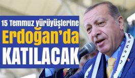 15 Temmuz Yürüyüşlerine Erdoğan'da Katılacak