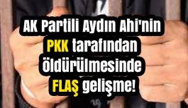 AK Partili Aydın Ahi'nin öldürülmesinde gelişme!