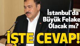 Bakan Eroğlu Açıkladı: İstanbul'da Büyük Felaket Olacak mı?