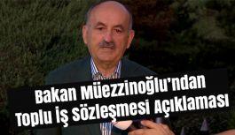 Bakan Müezzinoğlu'ndan Toplu İş Sözleşmesi Açıklaması