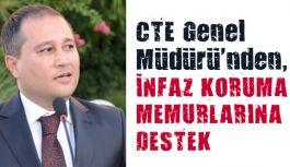 CTE Genel Müdürü'nden, İnfaz Memurlarına Sosyal Medyadan Destek