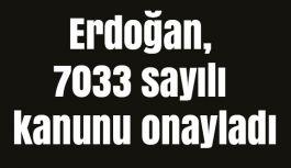 Erdoğan 7033 sayılı kanunu onayladı