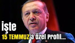 Erdoğan'dan 15 Temmuz'a özel profil...