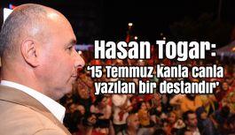 Hasan Togar, '15 Temmuz kanla canla yazılan bir destandır'