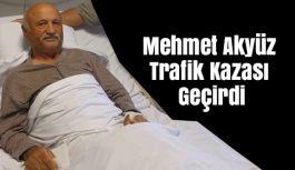 Mehmet Akyüz Trafik Kazası Geçirdi