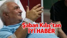 MHP Eski İl Başkanı Şaban Kılıç'tan İyi Haber
