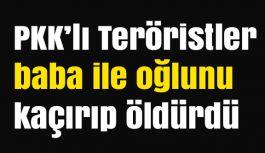 PKK'lı Teröristler, baba ile oğlunu kaçırıp öldürdü