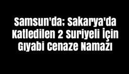 Samsun'da Sakarya'da Katledilen 2 Suriyeli İçin Gıyabi Cenaze Namazı