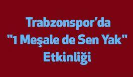 """Trabzonspor'da """"1 Meşale de Sen Yak"""" Etkinliği"""