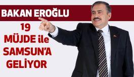 Bakan Eroğlu, 43 Milyonluk 19 Müjde ile Samsun'a Geliyor