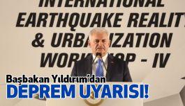 Başbakan Yıldırım'dan Deprem Risk Uyarısı