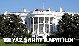 """""""Beyaz Saray Kapatıldı"""""""