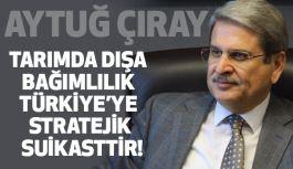 CHP'li Çıray; Türk Tarımının Yok Edilmesini Asla Affetmeyeceğiz