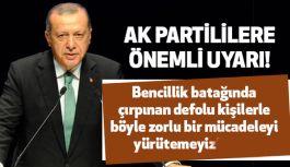 Erdoğan, Ak Partilileri Uyardı: Defolu Kişilerle Mücadeleyi Yürütemeyiz!