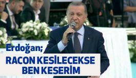 Erdoğan: Eğer Racon Kesilecekse Bu Raconu Ben Keserim