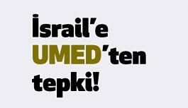 İsrail'e UMED'ten tepki!