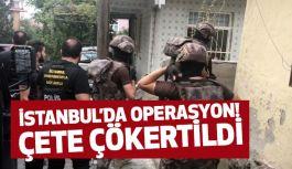 İstanbul'da Nefes kesen Çete Operasyonu