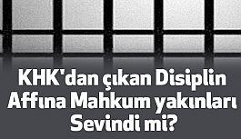 KHK'dan çıkan Disiplin Affına Mahkum yakınları Sevindi mi?