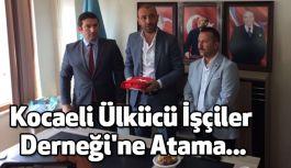 Kocaeli Ülkücü İşçiler Derneği'ne Atama...