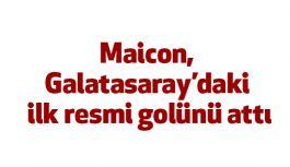 Maicon, Galatasaray'daki ilk resmi golünü attı