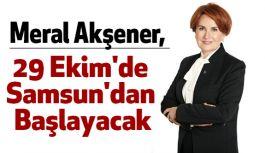 Meral Akşener 29 Ekim'de Samsun'dan Başlayacak