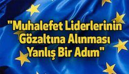 """""""Muhalefet Liderlerinin Gözaltına Alınması Yanlış"""""""