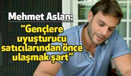 Oyuncu Mehmet Aslan'dan Uyuşturucuyla Mücadeleye Destek