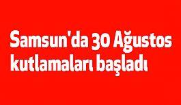 Samsun'da 30 Ağustos kutlamaları başladı